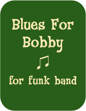 Blues-For-Bobby-♫-written-by-Rich-Willey-and-arranged-for-funk-band-by-The-Amazing-Wally-Minko